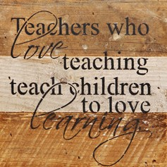 Natural Reclaimed Wood Wall Art: Teachers Who Love Teaching